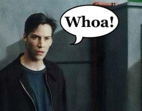 Neo: Whoa!